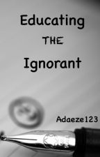Educating the Ignorant by Adaeze123