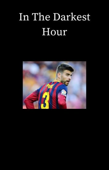 In The Darkest Hour [Gerard Piqué]