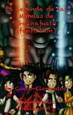 La Leyenda de las Momias de Guanajuato (fanfiction) by Ishely_04