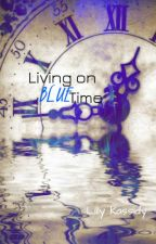 Living on Blue Time by Lilly_Kassidy
