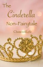 The Cinderella Non-Fairytale by Chosen4Lyfe