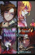 Five Nights at Freddy's Boyfriend Scenarios by AliensAreSuperGay