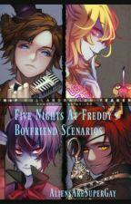 Five Nights at Freddy's Boyfriend Scenarios by AliensAreSuperGay