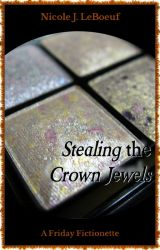 Stealing the Crown Jewels (Excerpt) by NicoleJLeBoeuf