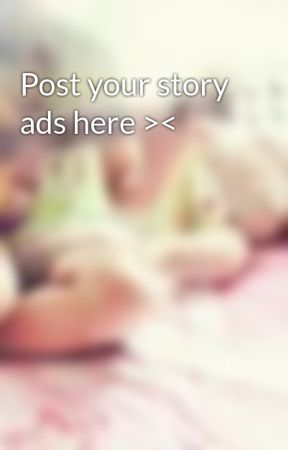 Post your story ads here >< by StarryDust97