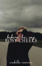 Before He was Rosy Cheeks by arabellamonroe