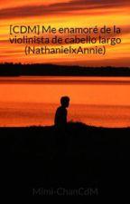 [CDM] Me enamoré de la violinista de cabello largo (NathanielxAnnie) by Mimi-ChanUvUr