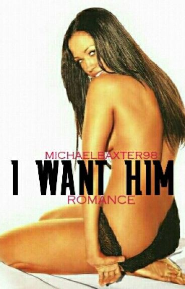 I Want Him(Completed)#Wattys2016