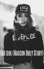 Bad girl (Magcon Bully Story) by Luljeta_Ademi