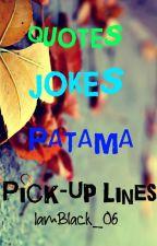 QUOTES (Jokes,Patama,Pick-Up Lines,Etc..) by IamBlack_06