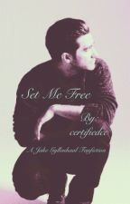 Set Me Free (A Jake Gyllenhaal Fanfiction) by certifiedcc