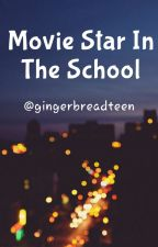 Movie Star In The School #Wattys2015 by Gingerbreadteen