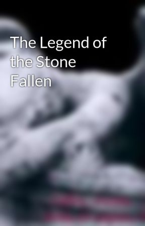 The Legend of the Stone Fallen by PlatinumReality