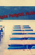 JaNgAn PaNgGiL NaMaKu!!! by anissuhaida3