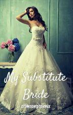 My Substitute Bride by crimsonphoenix