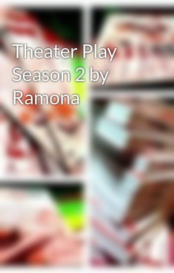 Theater Play Season 2 by Ramona