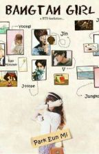 Bangtan Girl (A BTS Fanfiction) by asdfghjeon