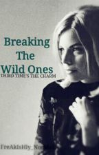 Breaking The Wild Ones by FreAkIsHly_NorMaL