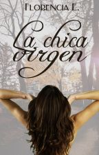 La chica virgen (LCV Libro #1) [RESUBIENDO] #FZAwards2k17 by LittleMoustache