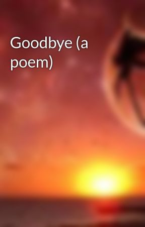 Goodbye (a poem) by xiaomage94