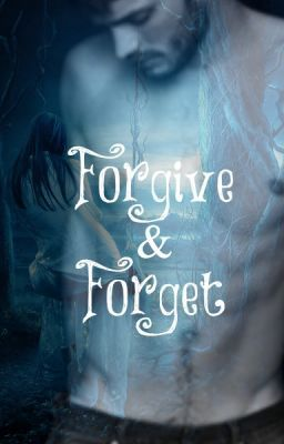 Forgive & Forget *Rough Draft/Unedited *(*Complete*)