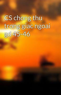 CS chong thu trong giac ngoai gd 45-46