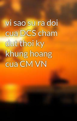 vi sao su ra doi cua DCS cham dut thoi ky khung hoang cua CM VN