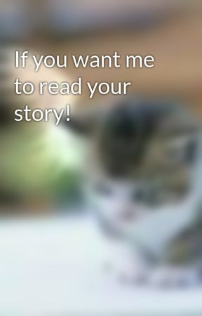 If you want me to read your story! by ThisKittyHasClawz