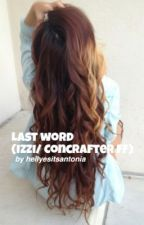 Last word || Izzi & Concrafter by hellyesitsantonia
