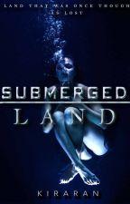 Submerge Land (#Wattys2015) by xXWolf_GirlXx