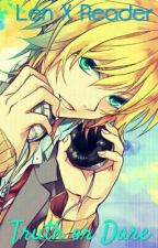 Len Kagamine x Reader- Truth or dare? by ashes_midnight_song