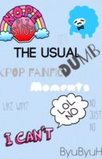 The Usual Dumb KPOP Fanfic Moments by ByuByuHi