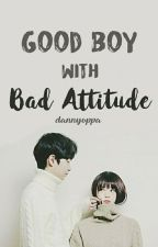 Good Boy With Bad Attitude || Malay Fanfic by dannyoppa