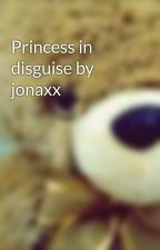 Princess in disguise by jonaxx by buddjoii