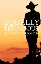 Equally Tenacious by vee_ano