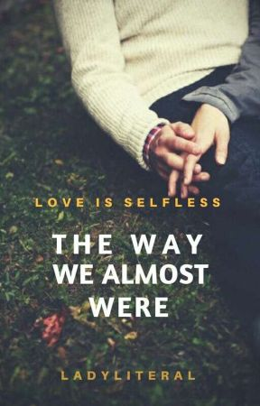 The Way We Almost Were [Coming Later] by ladyliteral