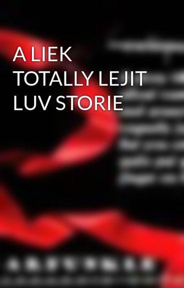 A LIEK TOTALLY LEJIT LUV STORIE by garfunkle