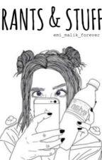 Rants & Stuff by emi_malik_forever