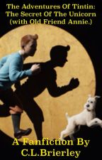 The adventures of Tintin the secret of the Unicorn (with old friend Annie). by CLBrierley