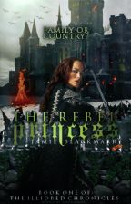 The Rebel Princess (Illidred Chronicles #1) by JamieBlackmarr