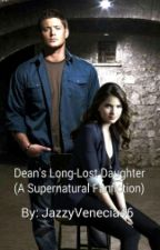 Dean's Long Lost Daughter ( A Supernatural Fanfic) by JazzyVenecia46