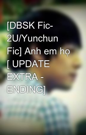[DBSK Fic- 2U/Yunchun Fic] Anh em họ [ UPDATE EXTRA - ENDING] by machiharu