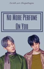 No More Perfume On You. NIELJOE/L.NIEL by BinguDragon