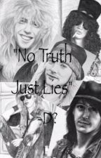Guns N' Roses , No Truth Just Lies (Terminada*) by novelasdegunsnroses