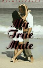 My true mate by jasmineddy00
