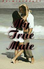 My true mate by jasmineddy00
