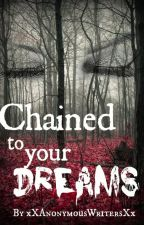Chained To Your Dreams by xXAnonymousWritersXx
