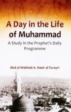 A Day in the Life of Prophet  Muhammad(SAW) by SlaveOfArRahman