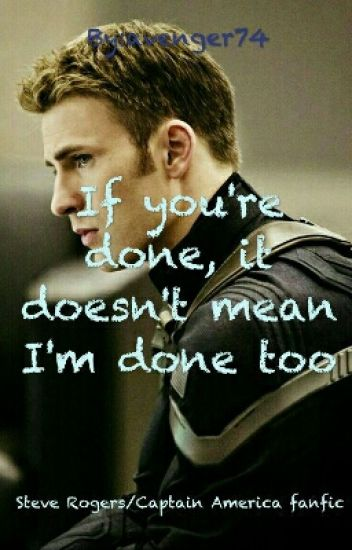 If you're done it doesn't mean I'm done too(Steve Rogers/Captain America fanfic)