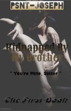 Kidnapped By My Brother (Completed) by PSNT-Joseph